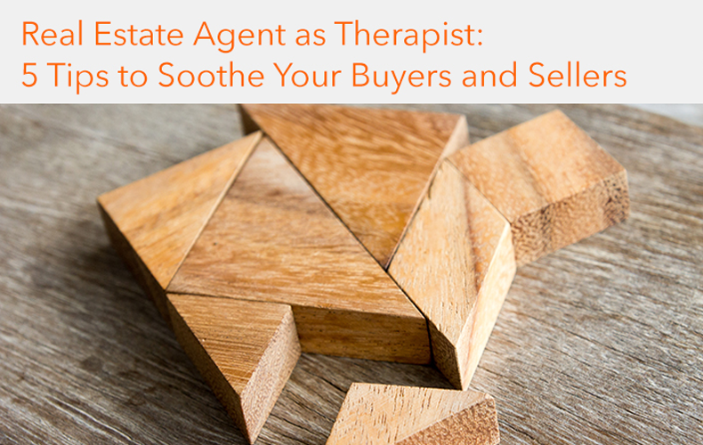 Real Estate Agent as Therapist: 5 Tips to Soothe Your Buyers and Sellers