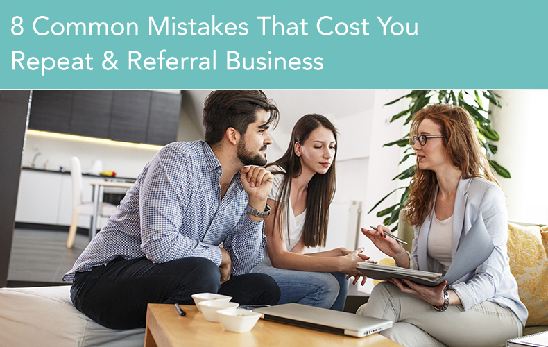 8 Common Mistakes That Cost Real Estate Agents Repeat and Referral Business